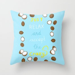 Just relax and accept the crazy Throw Pillow