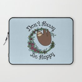 Don't Hurry, Be Happy Laptop Sleeve