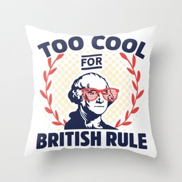 Too Cool For British Rule George Washington Throw Pillow