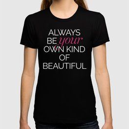 Your Own Kind Of Beautiful Quote T-shirt