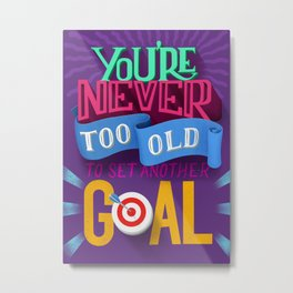 You´re never too old Metal Print