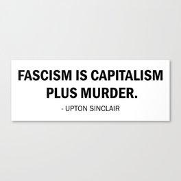 Fascism is Capitalism plus Murder Canvas Print