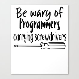 Be wary of programmers carrying screwdrivers Canvas Print
