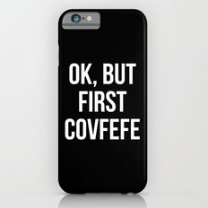 OK, But First Covfefe (Black & White) iPhone 6s Slim Case