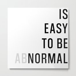 Is Easy To Be Abnormal Metal Print