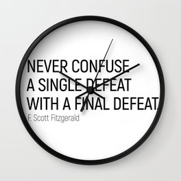 Never Confuse a Single Defeat with a final defeat #minimalism by F. Scott Fitzgerald Wall Clock
