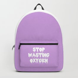 Stop Wasting Oxygen Funny Quote Backpack