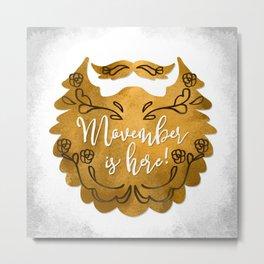 Movember Is Here Metal Print