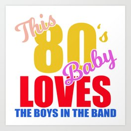 """Great 80's Design A Colorful 80's Design Saying """"This 80's Baby Loves The Boys In The Band"""" T-shirt Art Print"""