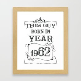 THIS GUY BORN IN YEAR 1962 Framed Art Print