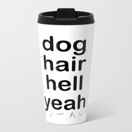 dog hair hell yeah Metal Travel Mug