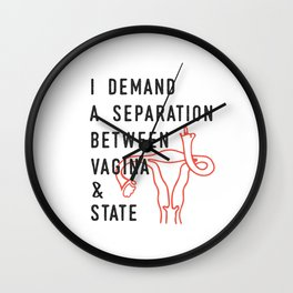 I Demand a Separation Between Vagina and State - Pro Choice Wall Clock