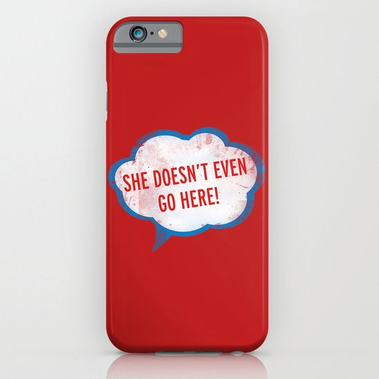 She Doesn't Even Go Here quote from the movie Mean Girls iPhone & iPod Case