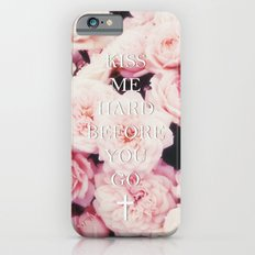 Kiss Me Hard Before You Go iPhone 6s Slim Case