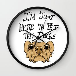 I'm Just Here to Pet Dogs Wall Clock