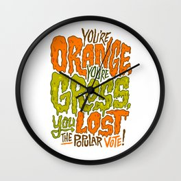 He's Orange, He's Gross, He Lost the Popular Vote Wall Clock