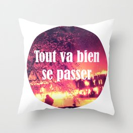 Tout va bien se passer Throw Pillow