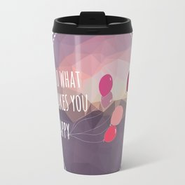Do What Makes You Happy (Motivational Quote) Travel Mug