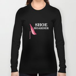 Women's Shoe Hoarder T-Shirt Shoe Lover Shirt For Women Long Sleeve T-shirt