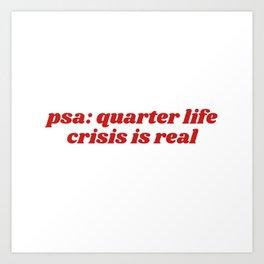 psa: quarter life crisis is real Art Print