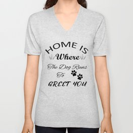 Home Is Where The Dog Runs To Greet You Unisex V-Neck