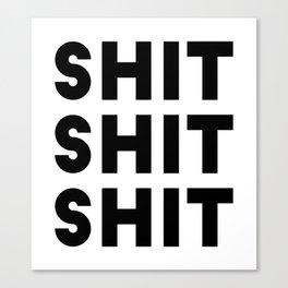 Shit Shit Shit Canvas Print