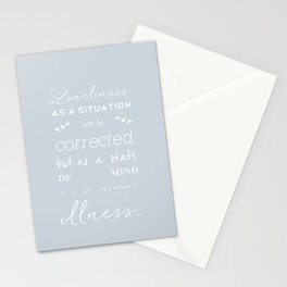 Loneliness is an illness Stationery Cards