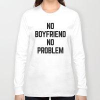 boyfriend Long Sleeve T-shirts featuring No Boyfriend Funny Quote by EnvyArt