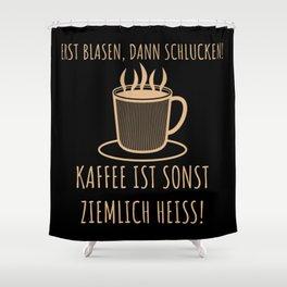 Erst Blasen, dann Schlucken | Kaffee Spruch Shower Curtain