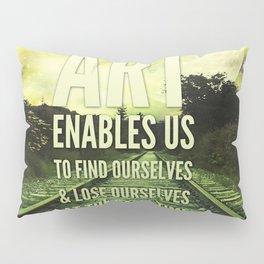 art enables us... Pillow Sham