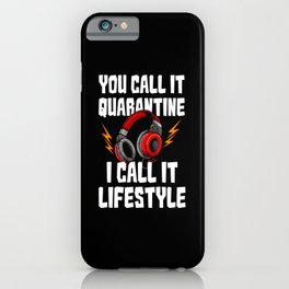 You Call It Quarantine - I Call It Lifestyle iPhone Case