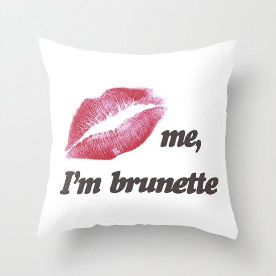 Kiss me I'm brunette Lips Throw Pillow