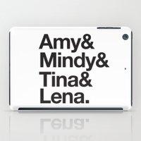 tina iPad Cases featuring Amy & Mindy & Tina & Lena by crim
