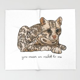 You Mean an Ocelot to Me Throw Blanket