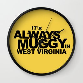 It's Always Muggy in West Virginia by RonkyTonk Wall Clock
