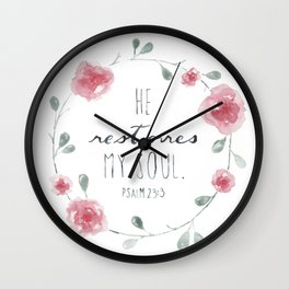 He Restores My Soul. Psalm 23:3, bible verse, watercolor flowers Wall Clock