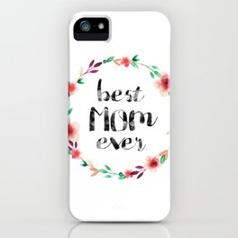 Best Mom Ever floral wreath iPhone Case