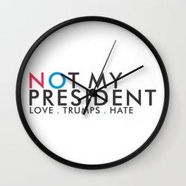 Love Trump Hate   Not My President Wall Clock