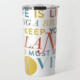 life is like a bicycle Travel Mug