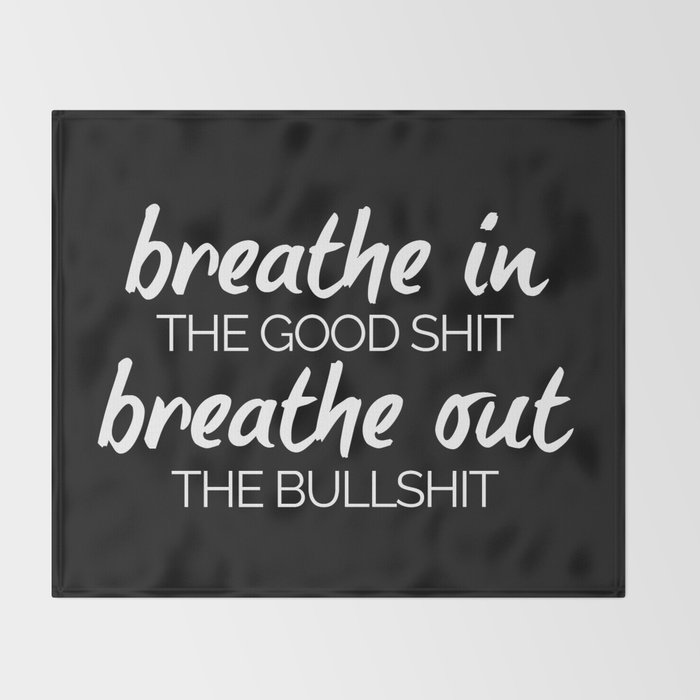 Sh Quote Magnificent Breathe In The Good Sh*t Funny Quote Throw Blanketenvyart