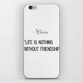 """""""Life is nothing without friendship.""""  ― Cicero iPhone Skin"""