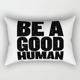 Be A Good Human Rectangular Pillow