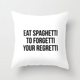 Eat spaghetti to forgetti your regretti Throw Pillow