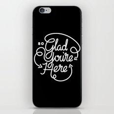 Glad You're Here iPhone & iPod Skin
