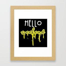 Hello weekend Framed Art Print