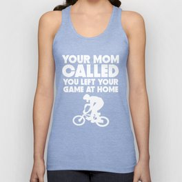 Your Mom Called You Left Your Game At Home BMX Unisex Tank Top