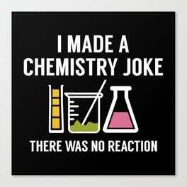 I Made A Chemistry Joke Canvas Print
