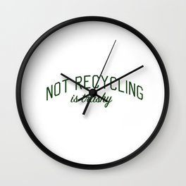 Not Recycling is Trashy - Go Green Wall Clock