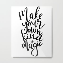 Make Your Own Kind Of Magic Metal Print
