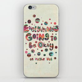 Everything's Going To Be Okay iPhone Skin